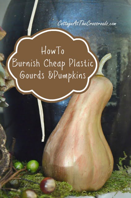 How to Burnish Cheap Plastic Gourds and Pumpkins | Cottage at the Crossroads