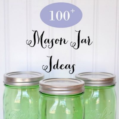 Over 100 Ideas for using Mason Jars