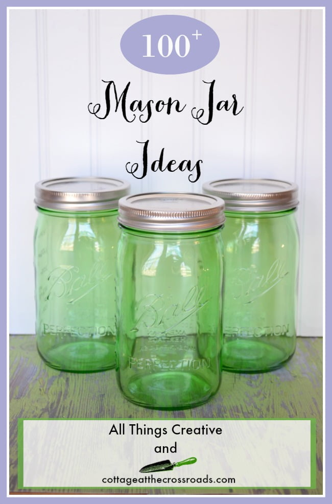 Over 100 Ideas for using Mason Jars-all in one place!