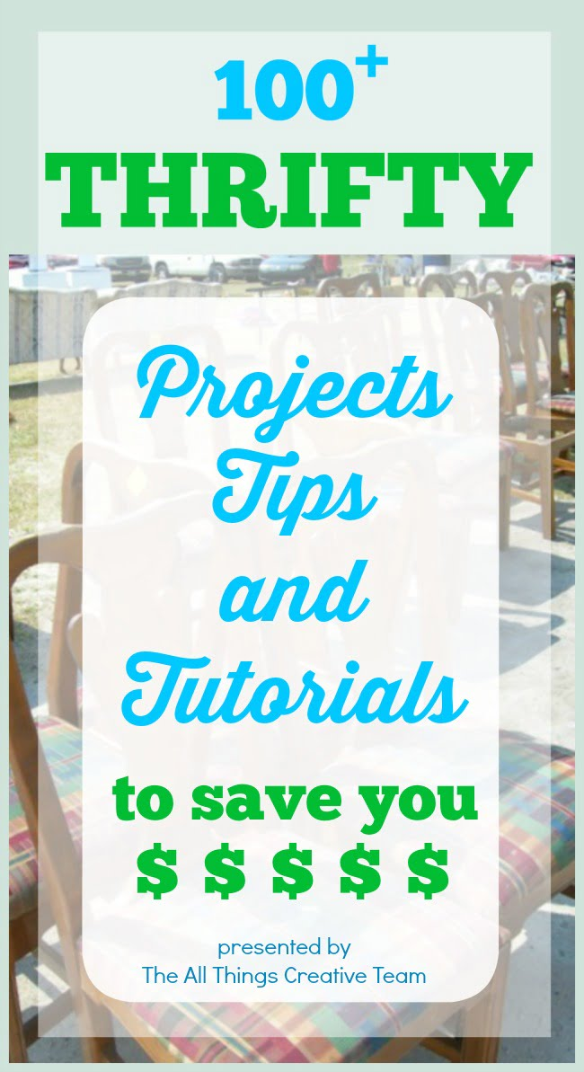 Over 100 Thrifty Projects, Tips, and Tutorials to Save You Money-all in one place!