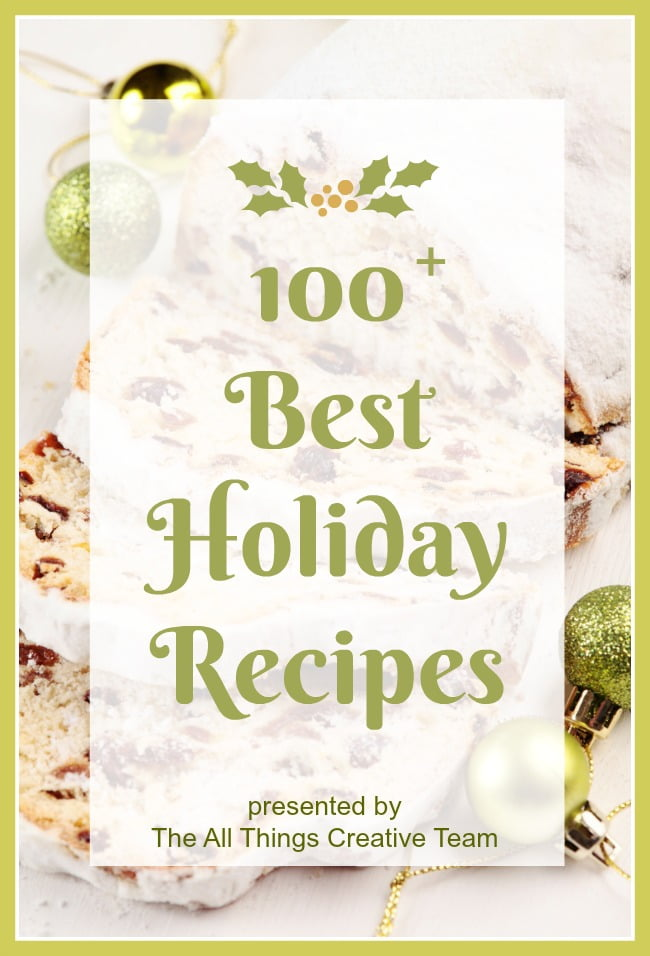 Over 100 of the Best Holiday Recipes-just in time for your upcoming parties and family gatherings