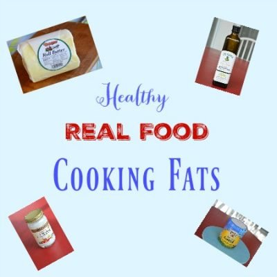 Healthy Cooking Fats to use on a Real Food Diet