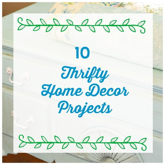 Ten Thrifty Home Decor Projects
